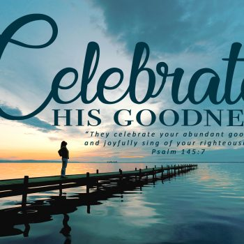 Celebrate His Goodness