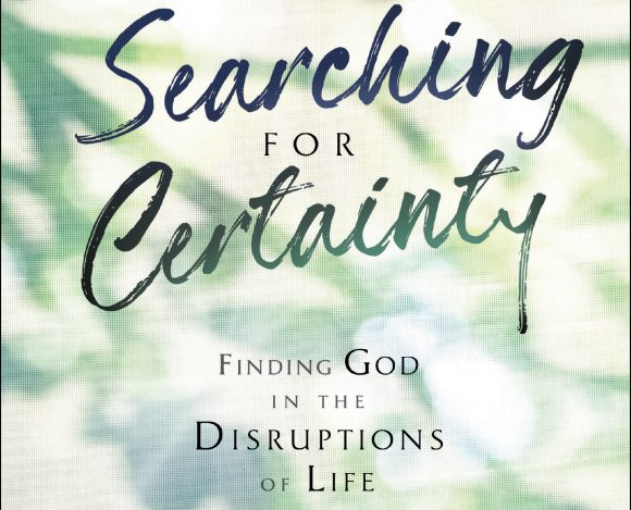 Book Review –  Searching for Certainty: Finding God in the Disruptions of Life